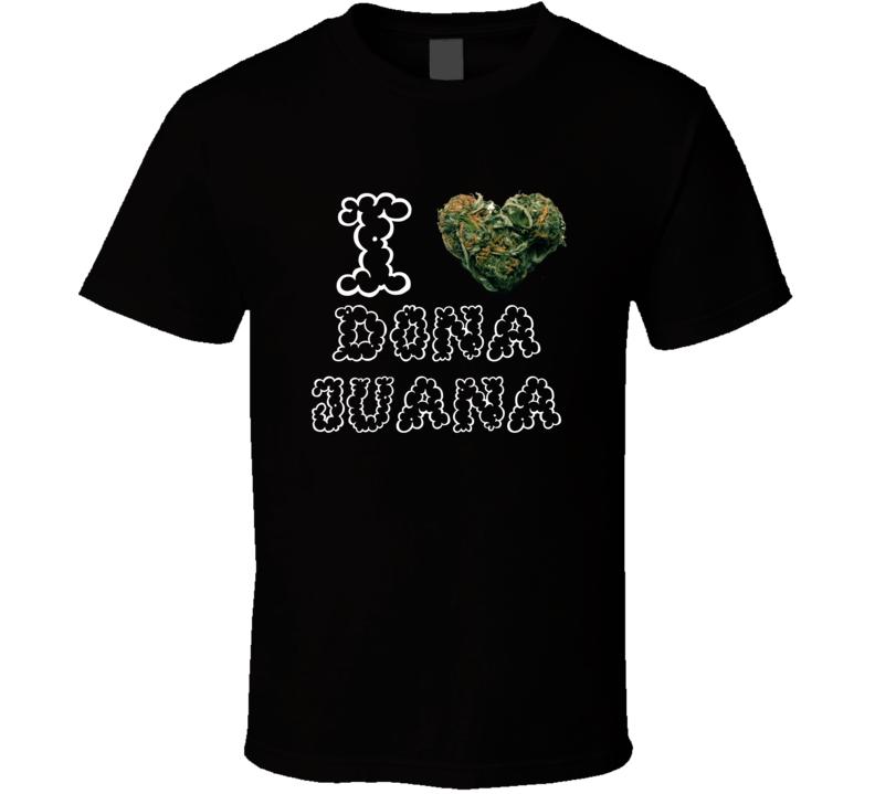 I Heart Love Dona Juana Strain Weed Marijuana Stoner Pot T Shirt