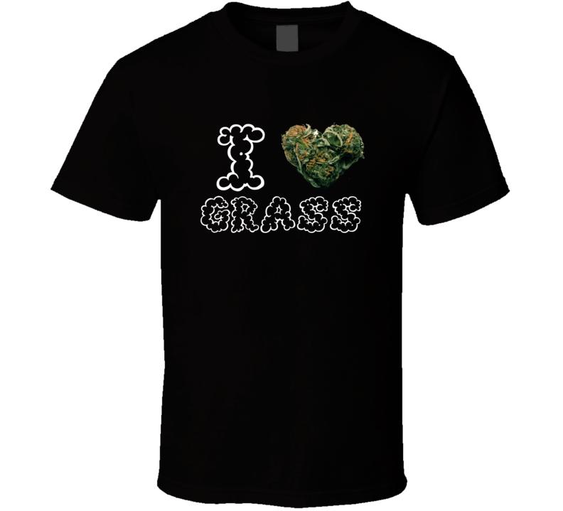 I Heart Love Grass Strain Weed Marijuana Stoner Pot T Shirt