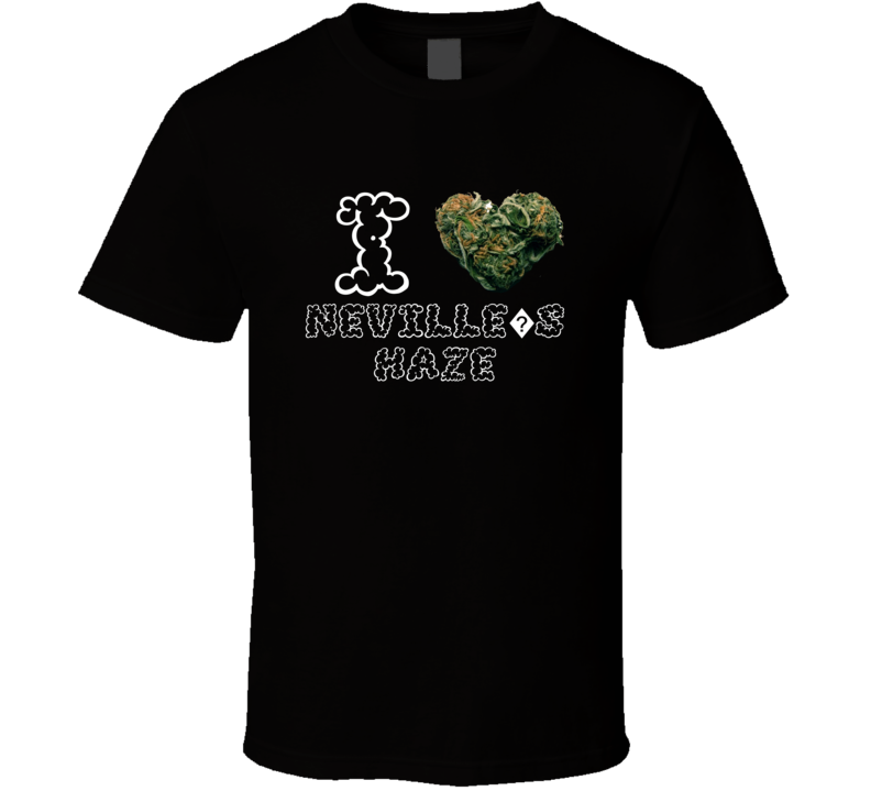 I Heart Love Neville?s Haze Strain Weed Marijuana Stoner Pot T Shirt