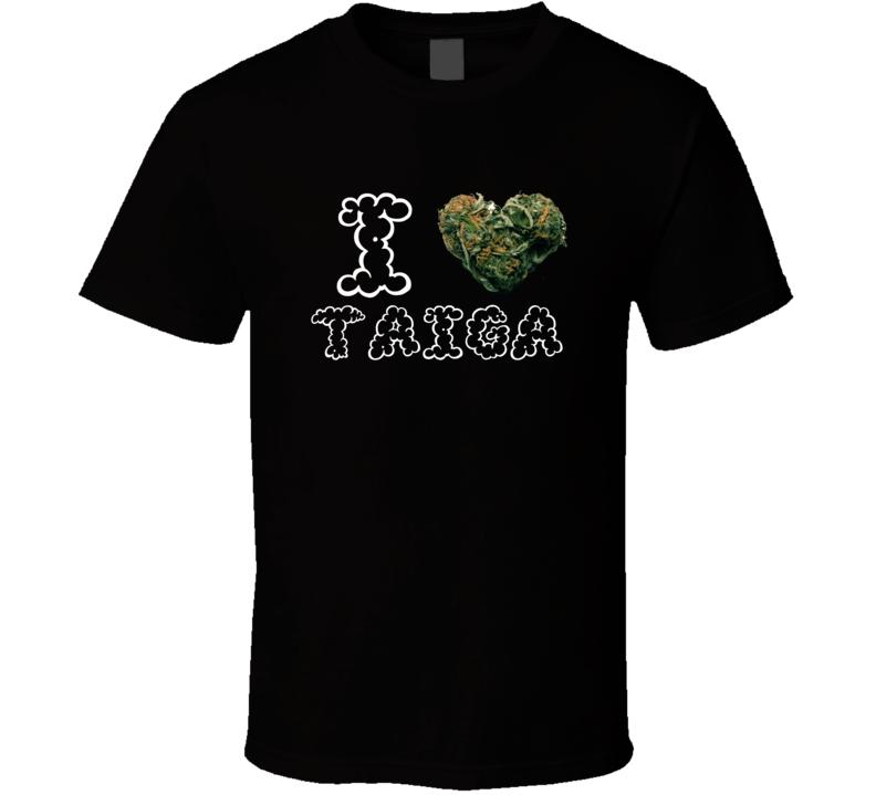 I Heart Love Taiga Strain Weed Marijuana Stoner Pot T Shirt