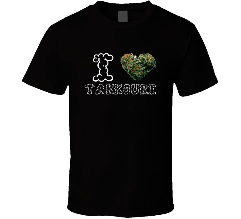I Heart Love Takkouri Strain Weed Marijuana Stoner Pot T Shirt