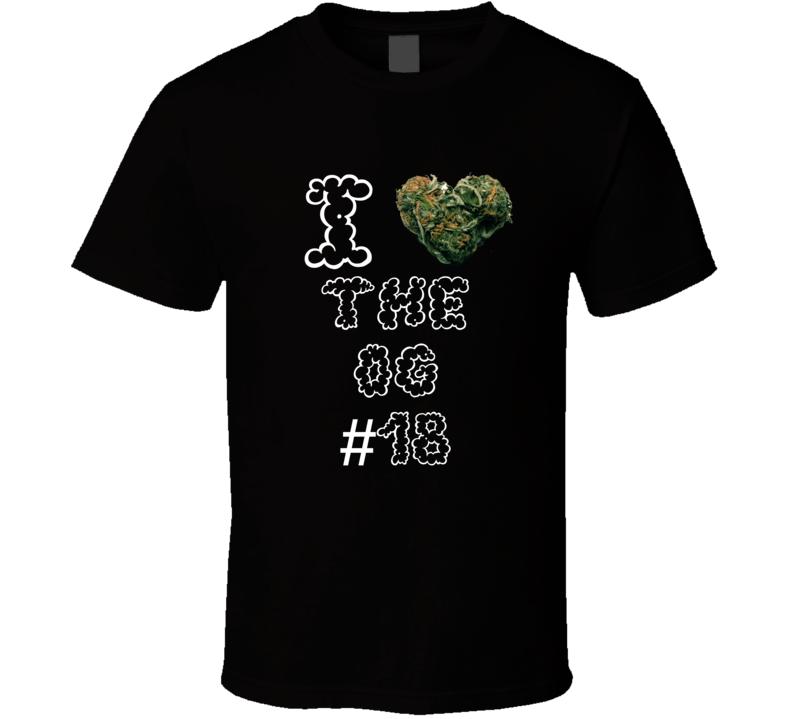 I Heart Love The OG #18 Strain Weed Marijuana Stoner Pot T Shirt