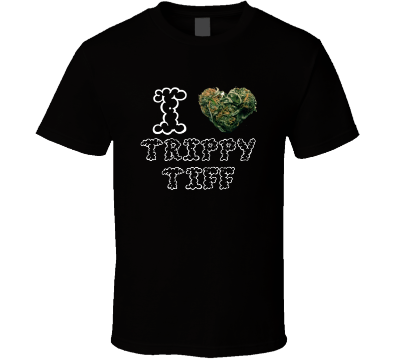 I Heart Love Trippy Tiff Strain Weed Marijuana Stoner Pot T Shirt