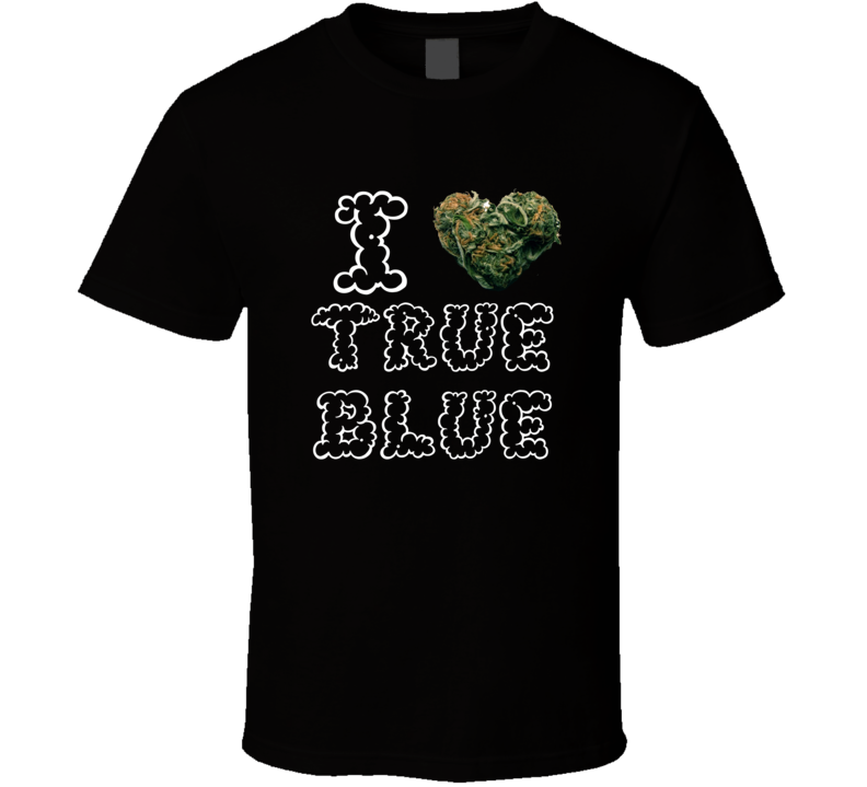 I Heart Love True Blue Strain Weed Marijuana Stoner Pot T Shirt