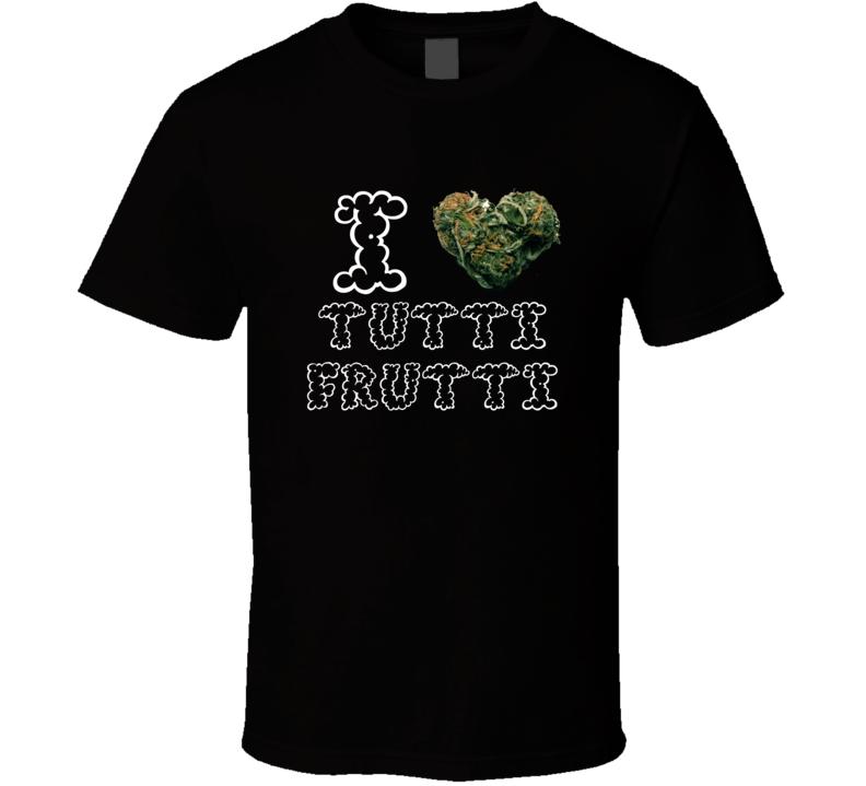 I Heart Love Tutti Frutti Strain Weed Marijuana Stoner Pot T Shirt