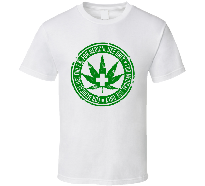 Weed Marijuana For Medical Use Only Pot Leaf Pro Legalizing T Shirt