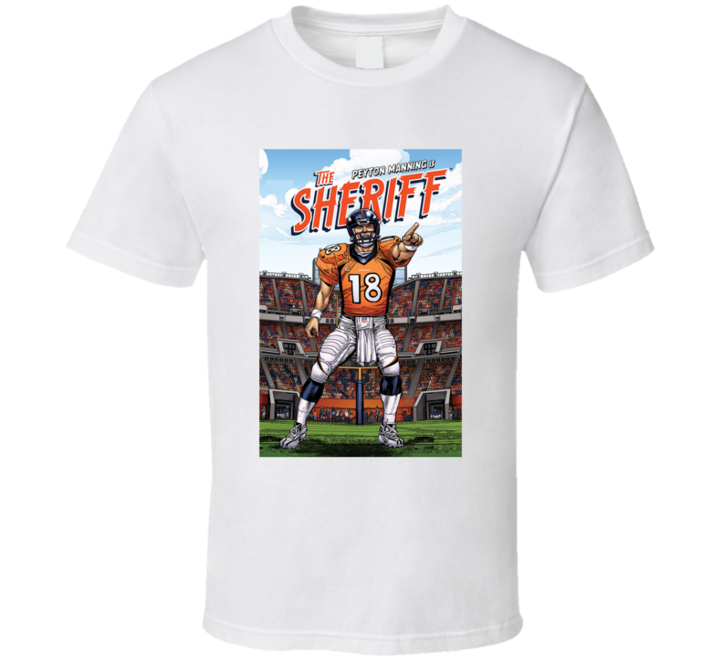 The Sheriff Peyton Manning Denver Football 18 Fan T Shirt