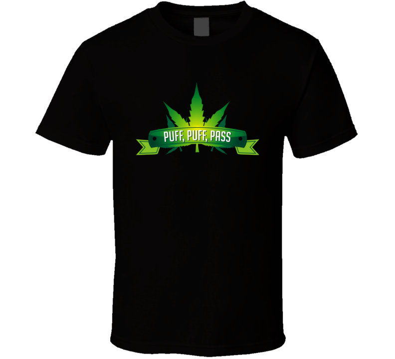 Puff Puff Pass Cool Funny Weed Stoner Pot Head T Shirt