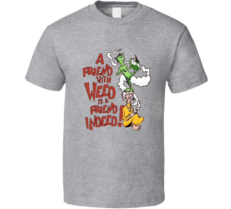 A Friend With Weed Is A Friend Indeed Funny Dr Seuss Parody Cheech And Chong FB T Shirt
