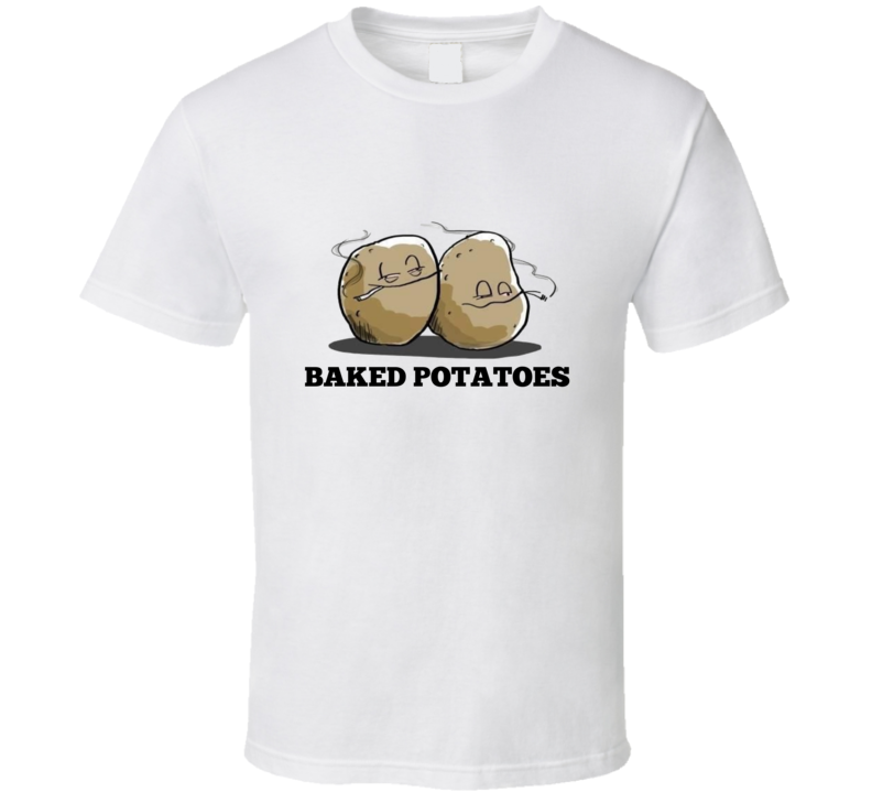 Baked Potatoes Funny Food Stoner Weed High 420 Joint Pot Head T Shirt