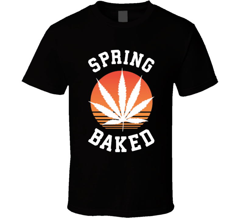 Spring Baked Break Funny Parody Stoner Weed High 420 Joint Pot Head T Shirt