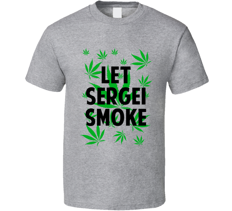 Let Sergei Smoke Legalize Weed Marijuana Personalized Athlete T Shirt