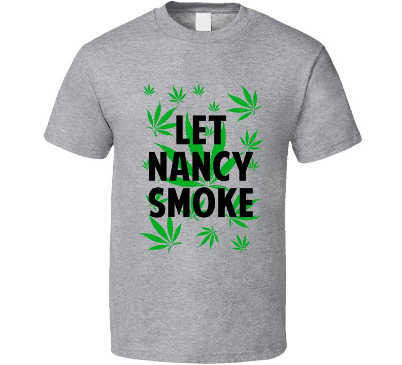 Let Nancy Smoke Legalize Weed Marijuana Personalized Athlete T Shirt