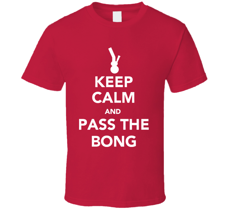 Keep Calm And Pass The Bong Carry On Weed T Shirt