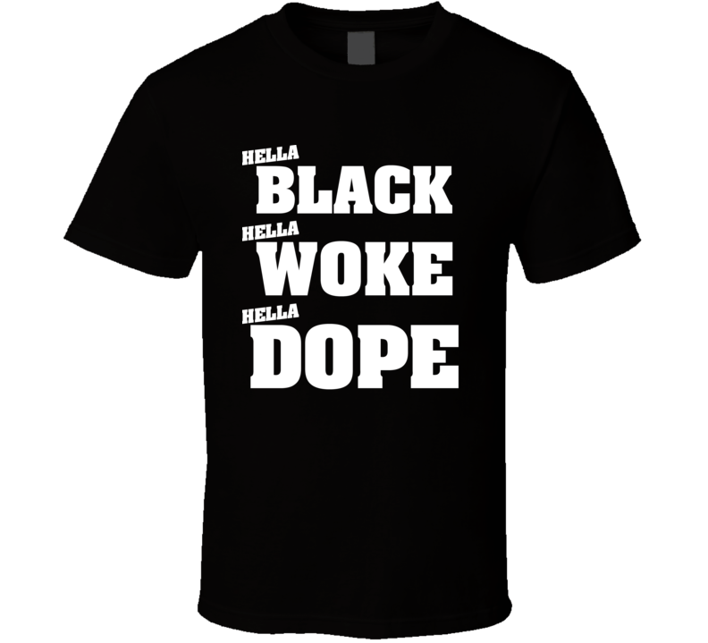 Hella Black Hella Woke Hella Dope Classic T Shirt