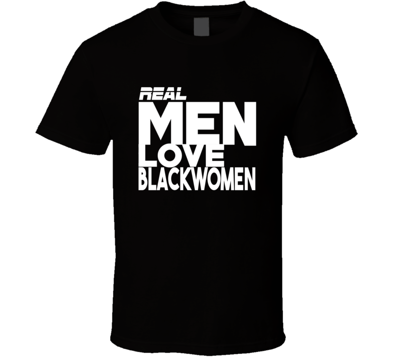 Real Men Love Black Women T Shirt