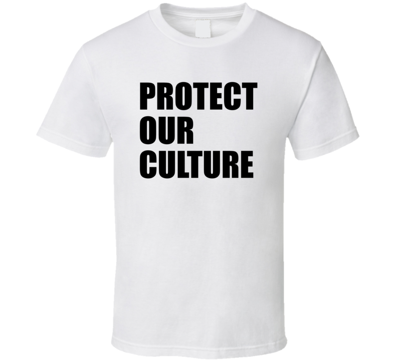 Protect Our Culture T Shirt