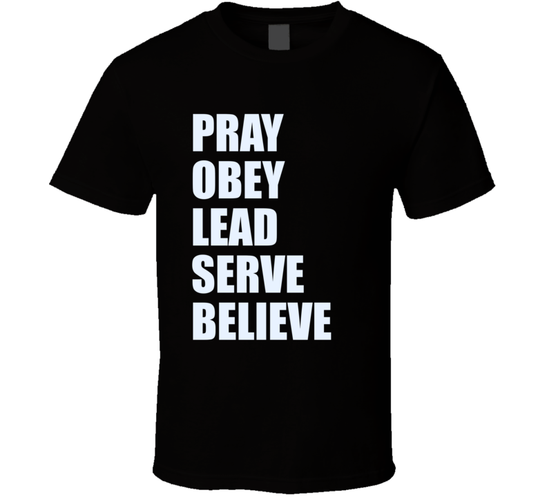 Pray Obey Lead Serve Believe T Shirt