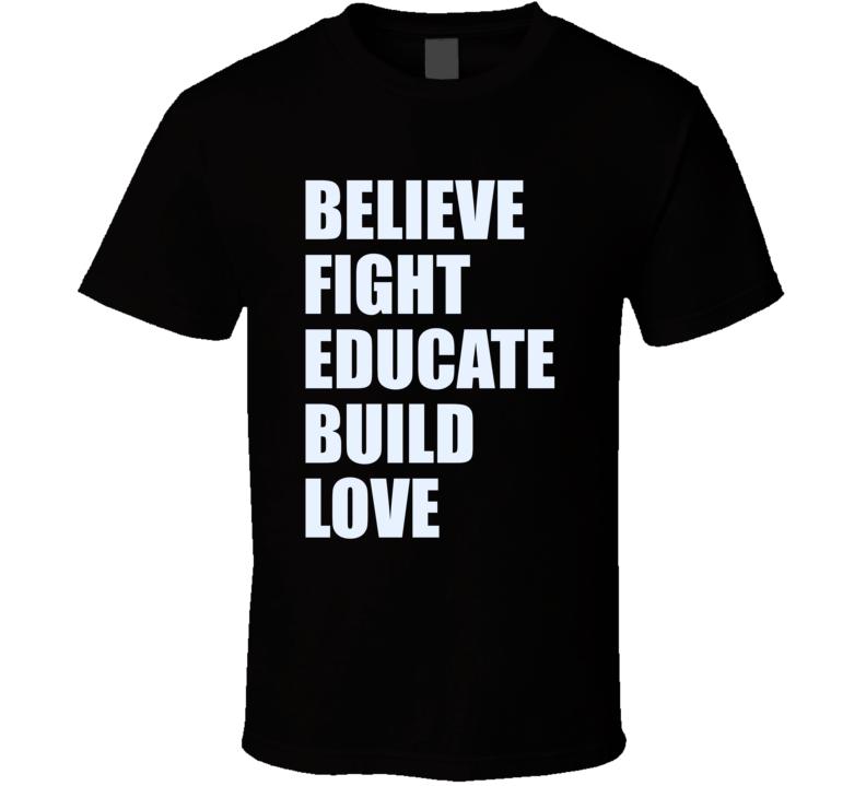Believe Fight Educate Build Love T Shirt
