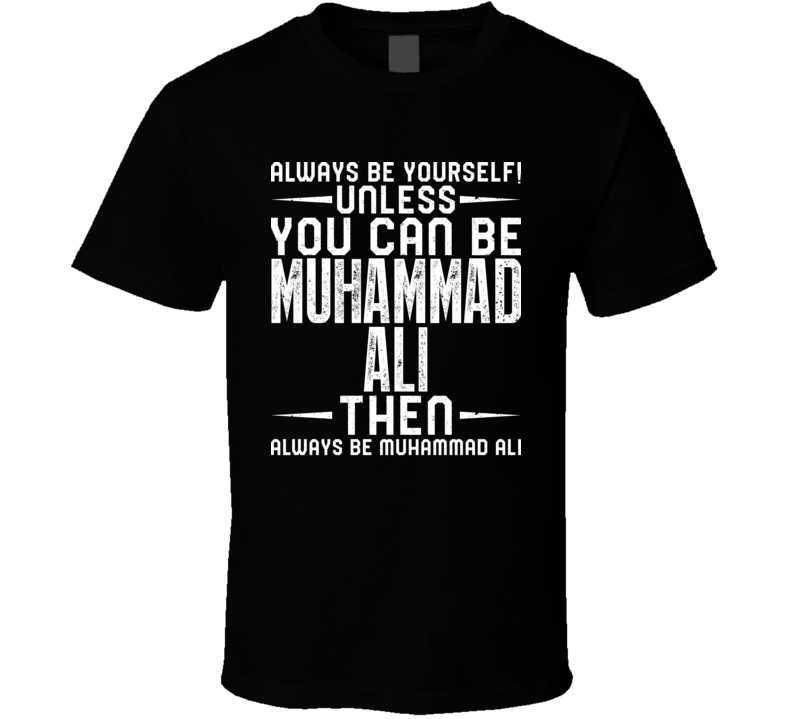 Muhammad Ali Always Be Yourself Unless You Can Be Fan T Shirt