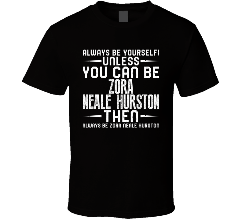 Zora Neale Hurston Always Be Yourself Unless You Can Be Fan T Shirt
