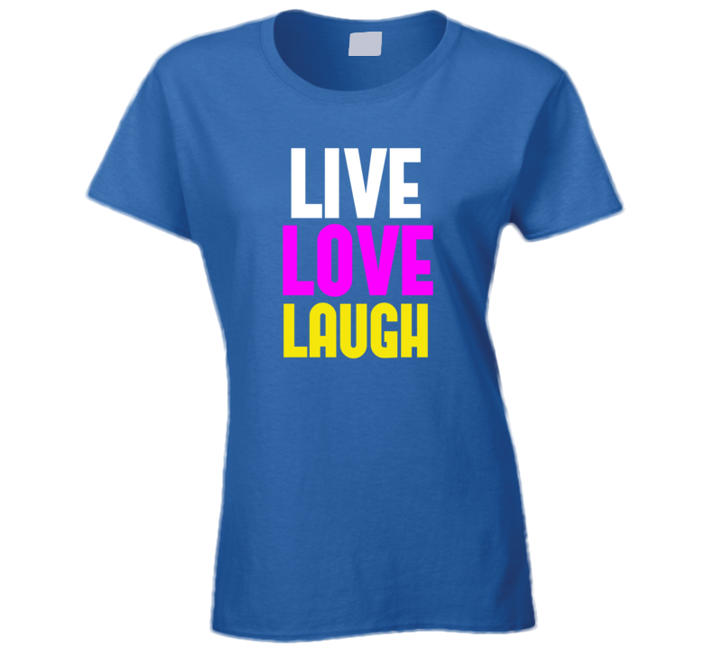 Live Love Laugh T Shirt