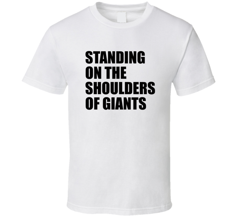 Standing On The Shoulders Of Giants T Shirt