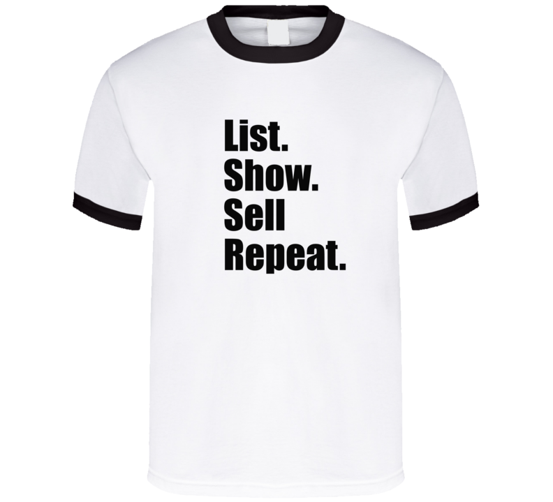 List. Show. Sell. Repeat. Real Estate Investor T-shirt
