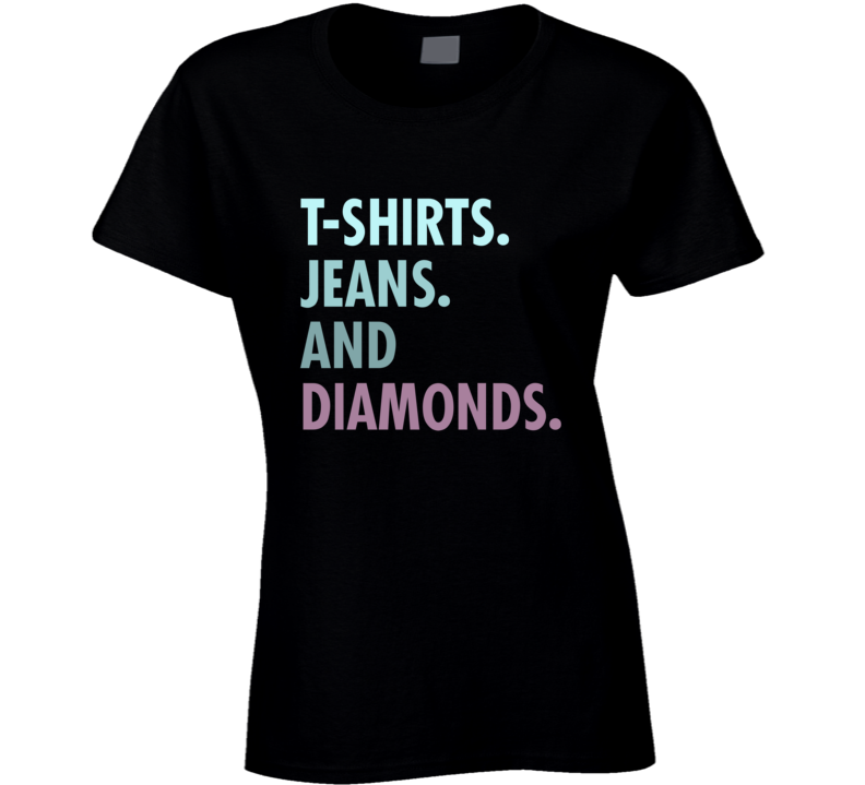 T-shirts. Jeans. And Diamonds T-shirt