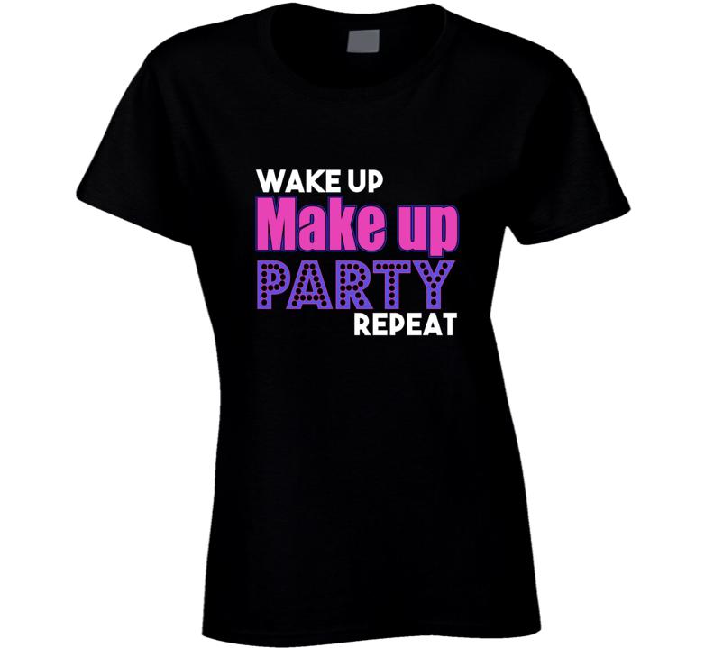 Wake Up Make Up Party Repeat T-shirt