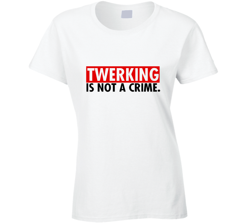 Twerking Is Not A Crime T-shirt