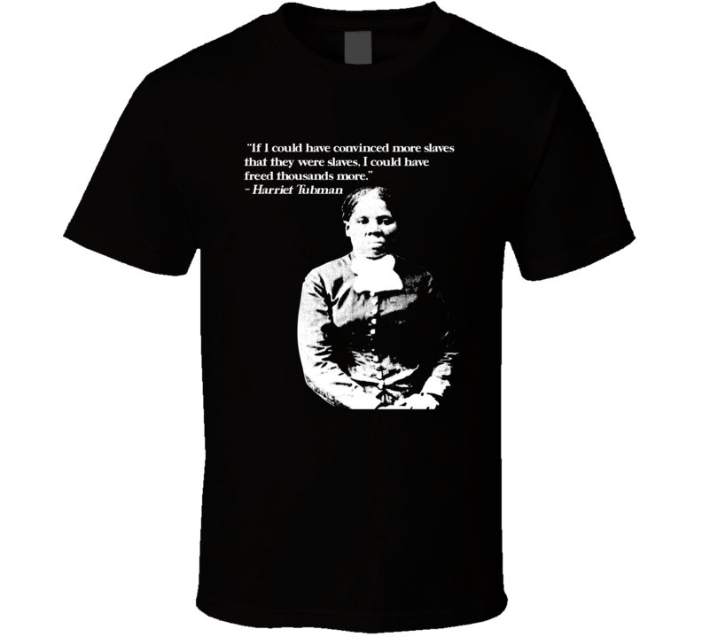 Harriet Tubman Quote Black Pride Fan Support T Shirt