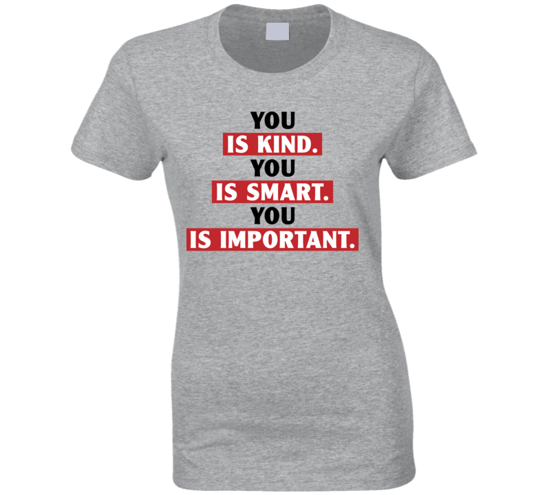 You Is Kind Smart Important Empowerment Ladies T Shirt