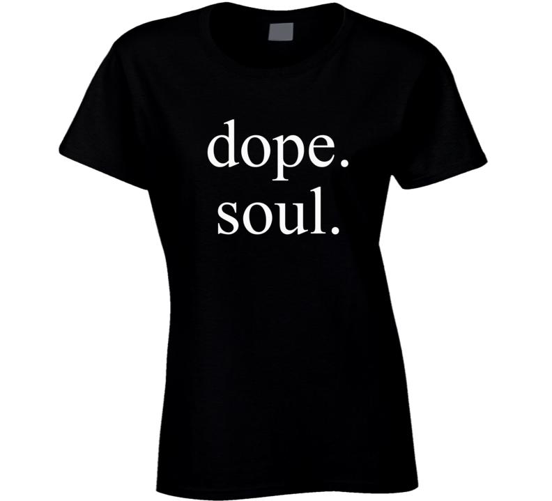 Dope. Soul. T-shirt T Shirt