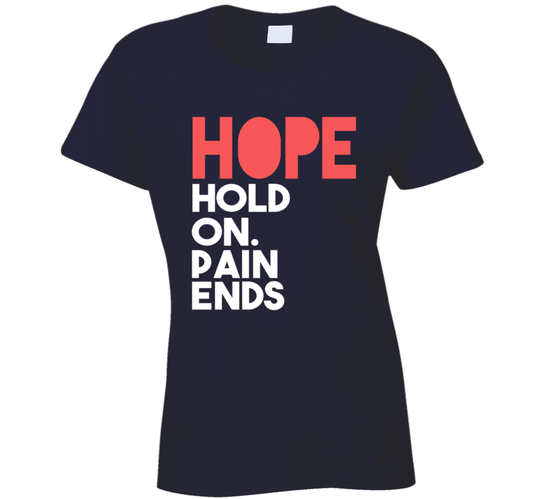 Hope Hold On Pain Ends Motivational Ladies T Shirt