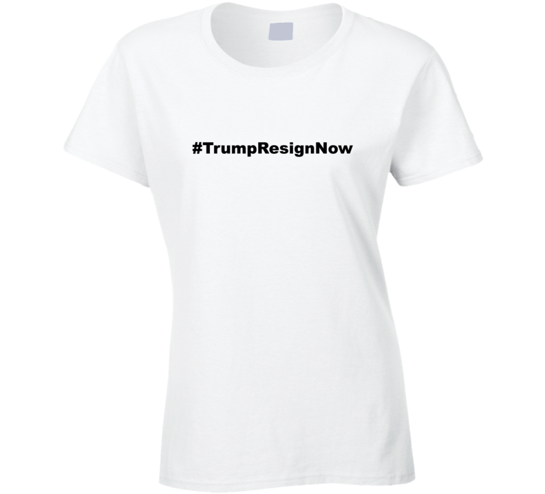 Trump Resign Now Not My President Ladies T Shirt