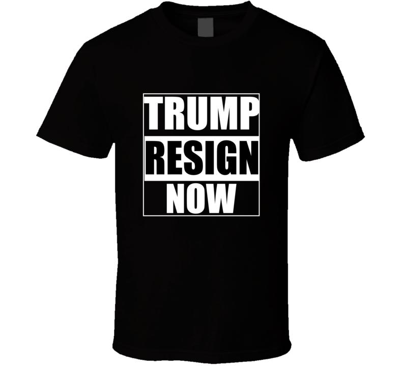 Trump Resign Now Not My President T Shirt