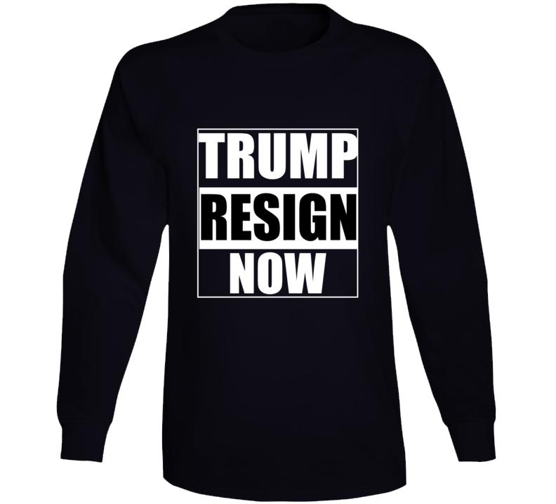 Trump Resign Now Not My President Long Sleeve