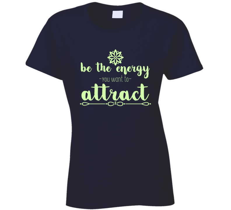 Be The Energy You Want To Attract Cool Gift Ladies T Shirt