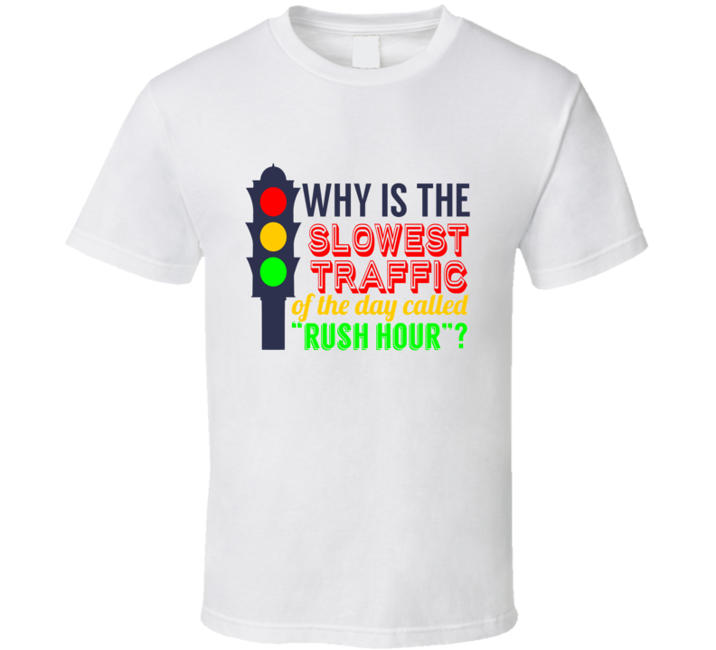 Why Is The Slowest Traffic Of The Day Called Rush Hour Funny Joke Riddle Traffic Light Cool Gift T Shirt