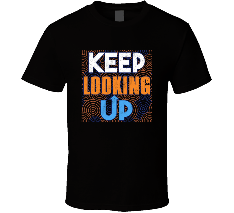 Keep Looking Up Favorite Gift T Shirt
