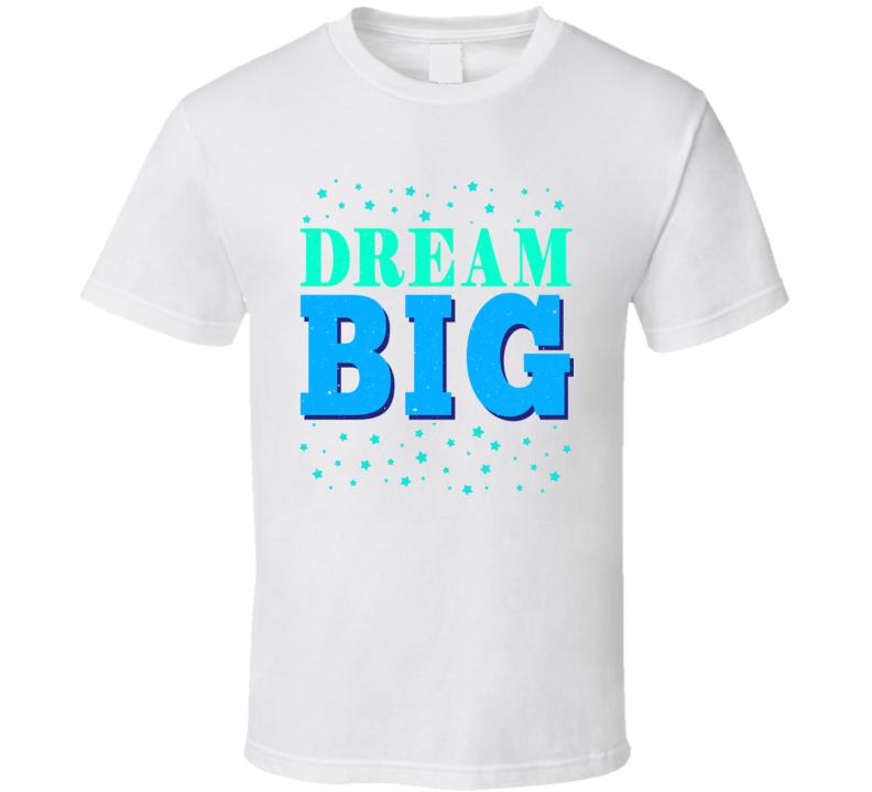 Dream Big Best Seller T Shirt