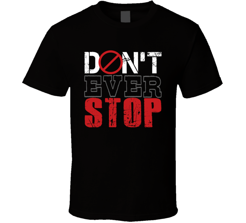 Don't Ever Stop Gift T Shirt