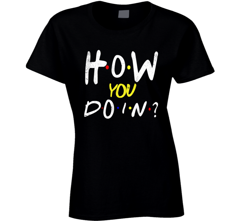 How You Doin? Best Gift Ladies T Shirt