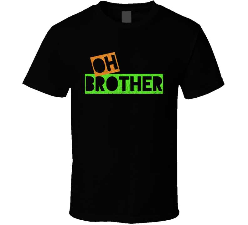 Oh Brother Favorite T Shirt