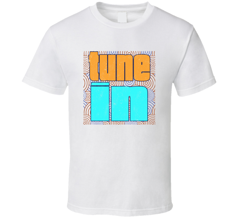 Tune In Gift T Shirt