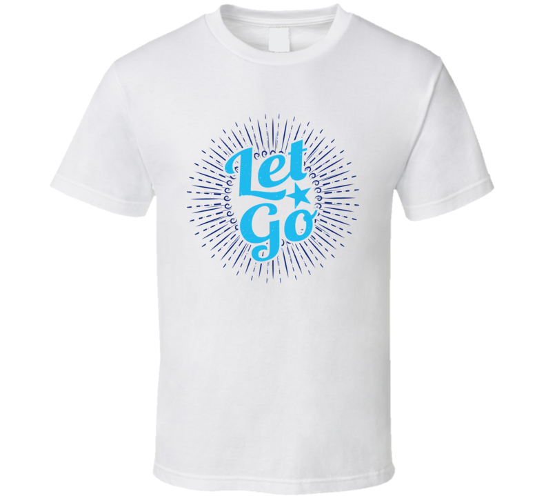 Let Go Gift T Shirt
