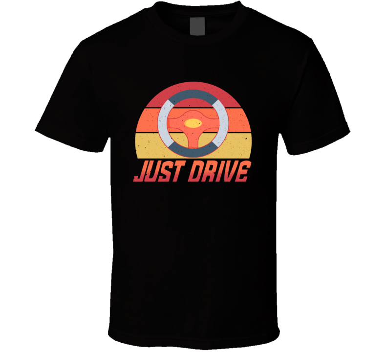 Just Drive Favorite T Shirt