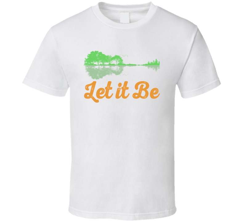 Let It Be Favorite T Shirt