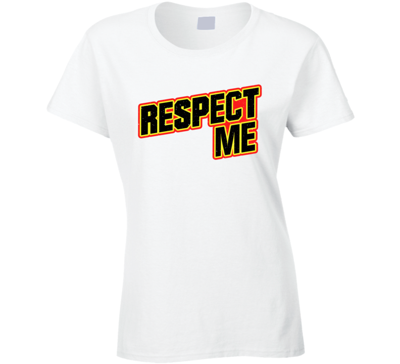 Respect Me Gift Ladies T Shirt